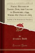 Family Record of Daniel Dod, the Colony of Branford, 1644, Where He Died in 1665: And Also of His Desendants in New Jersey (Classic Reprint)