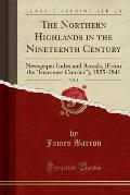 The Northern Highlands in the Nineteenth Century, Vol. 2: Newspaper Index and Annals, (from the Inverness Courier); 1825-1841 (Classic Reprint)