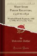West Stow Parish Registers, 1558 to 1850: Wordwell Parish Registers, 1580 to 1850, with Sundry Notes (Classic Reprint)