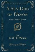 A Sea-Dog of Devon: A Life of Sir John Hawkins (Classic Reprint)