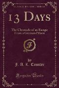 13 Days: The Chronicle of an Escape from a German Prison (Classic Reprint)