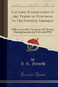 Lectures Introductory to the Theory of Functions of Two Complex Variables: Delivered to the University of Calcutta, During January and February 1913 (