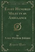 Eight Hundred Miles in an Ambulance (Classic Reprint)