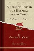 A Form of Record for Hospital Social Work: Including Suggestions on Organization (Classic Reprint)