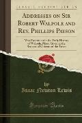 Addresses on Sir Robert Walpole and REV. Phillips Payson: Men Prominent in the Early History of Walpole, Mass; Given at the Request of Citizens of the