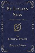 By Italian Seas: Illustrations by the Author (Classic Reprint)