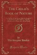 The Child's Book of Nature: For the Use of Families and Schools, Intended to Aid Mothers and Teachers in Training Children in the Observation of t