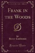 Frank in the Woods (Classic Reprint)