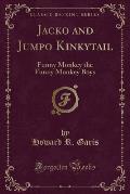 Jacko and Jumpo Kinkytail: Funny Monkey the Funny Monkey Boys (Classic Reprint)