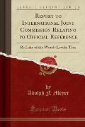 Report to International Joint Commission Relating to Official Reference: Re Lake of the Woods Levels; Text (Classic Reprint)