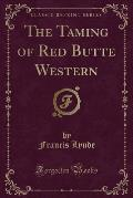 The Taming of Red Butte Western (Classic Reprint)