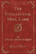 The Intellectual Miss. Lamb (Classic Reprint)