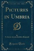 Pictures in Umbria (Classic Reprint)