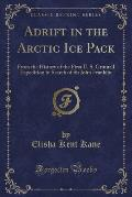 Adrift in the Arctic Ice Pack: From the History of the First U. S. Grinnell Expedition in Search of Sir John Franklin (Classic Reprint)