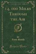 14, 000 Miles Through the Air (Classic Reprint)