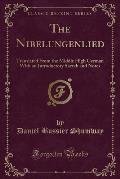 The Nibelungenlied: Translated from the Middle High German with an Introductory Sketch and Notes (Classic Reprint)