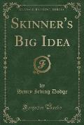 Skinner's Big Idea (Classic Reprint)