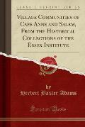Village Communities of Cape Anne and Salem, from the Historical Collections of the Essex Institute (Classic Reprint)