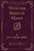 With the Birds in Maine (Classic Reprint)