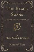 The Black Swans: And Other Friends Indoors and Out (Classic Reprint)