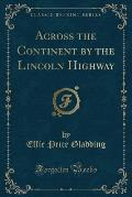 Across the Continent by the Lincoln Highway (Classic Reprint)
