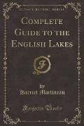 Complete Guide to the English Lakes (Classic Reprint)