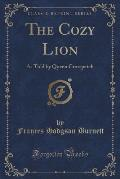 The Cozy Lion: As Told by Queen Crosspatch (Classic Reprint)