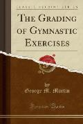 The Grading of Gymnastic Exercises (Classic Reprint)