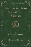 The Press-Gang Afloat and Ashore (Classic Reprint)