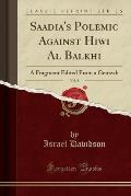 Saadia's Polemic Against Hiwi Al Balkhi, Vol. 5: A Fragment Edited from a Genizah (Classic Reprint)