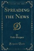 Spreading the News (Classic Reprint)