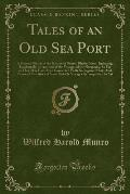 Tales of an Old Sea Port: A General Sketch of the History of Bristol, Rhode Island, Including, Incidentally, an Account of the Voyages of the No