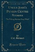Uncle Josh's Punkin Centre Stories: 'The Talking Machine Story Teller (Classic Reprint)