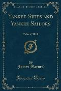 Yankee Ships and Yankee Sailors: Tales of 1812 (Classic Reprint)