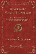 Remarkable Voyages Shipwrecks: Being a Popular Collection of Extraordinary and Authentic Sea Marratives Relating to All Parts, of the Globe (Classic