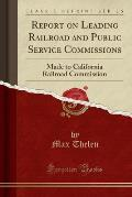 Report on Leading Railroad and Public Service Commissions: Made to California Railroad Commission (Classic Reprint)