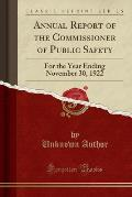 Annual Report of the Commissioner of Public Safety: For the Year Ending November 30, 1922 (Classic Reprint)