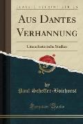 Aus Dantes Verhannung: Literarhistorische Studien (Classic Reprint)
