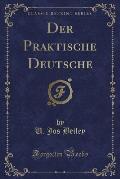 Der Praktische Deutsche (Classic Reprint)