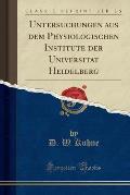Untersuchungen Aus Dem Physiologischen Institute Der Universitat Heidelberg (Classic Reprint)