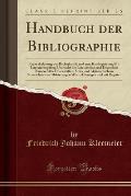 Handbuch Der Bibliographie: Kurze Anleitung Zur Bucherkunde Und Zum Katalogisieren; Mit Literaturangaben, Ubersicht Der Lateinischen Und Deutschen