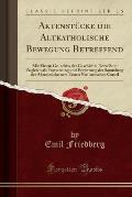 Aktenstucke Die Altkatholische Bewegung Betreffend: Mit Einem Grundriss Der Geschichte Derselben; Zugleich ALS Fortsetzung Und Erganzung Der Sammlung