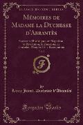 Memoires de Madame La Duchesse D'Abrantes, Vol. 2: Souvenirs Historiques Sur Napoleon, La Revolution, Le Directoire, Le Consulat, L'Empire Et La Resta