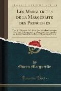 Les Marguerites de La Marguerite Des Princesses: Texte de L'Edition de 1547, Publie Avec Notes Et Glossaire Par Felix Frank, Et Accompagne de La Repro