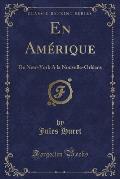 En Amerique: de New-York a la Nouvelle-Orleans (Classic Reprint)