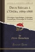 Deux Siecles A L'Opera, 1669-1868: Chronique Anecdotique, Artistique, Excentriqae, Pittoresque Et Galante (Classic Reprint)