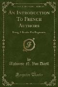 An Introduction to French Authors: Being a Reader for Beginners (Classic Reprint)