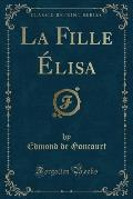 La Fille Elisa (Classic Reprint)
