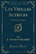 Les Vieilles Actrices: Le Musee Des Antiques (Classic Reprint)