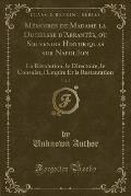 Memoires de Madame La Duchesse D'Abrantes, Ou Souvenirs Historiques Sur Napoleon, Vol. 2: La Revolution, Le Directoire, Le Consulat, L'Empire Et La Re